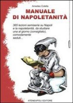 """""""Manuale di napoletanità"""" di Amedeo Colella"""