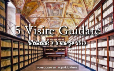 5 visite guidate da non perdere: weekend 7-8 marzo 2015