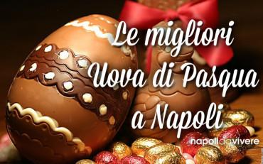 Uova di Pasqua artigianali: dove comprare le migliori a Napoli