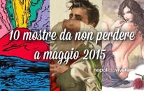 10 mostre da non perdere a Napoli a Maggio 2015