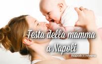 Festa della mamma 2015: cosa fare a Napoli