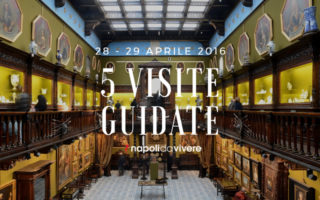 5 visite guidate a Napoli: weekend 28 – 29 maggio 2016