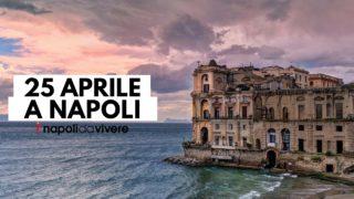 Cosa fare a Napoli il 25 aprile 2017, la Festa della Liberazione